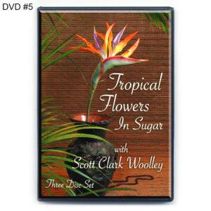 DVD#5 Tropical Flowers In Sugar